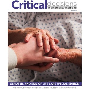 Critical Decisions in Emergency Medicine - Geriatric and End-of-Life Care Edition, Spring 2015