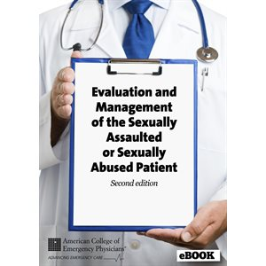 Evaluation and Management of the Sexually Assaulted or Sexually Abused patient
