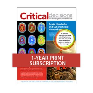Critical Decisions in Emergency Medicine 1-year Print Subscription