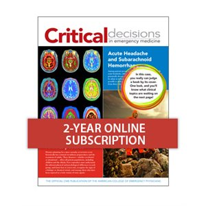 Critical Decisions in Emergency Medicine 2-year Online-only Subscription