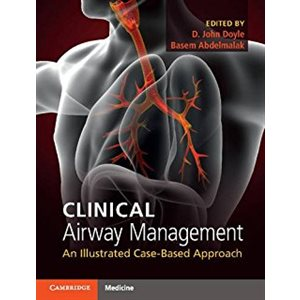 Clinical Airway Management: An Illustrated Case-Based Approach 1st Ed. (AMAZON)