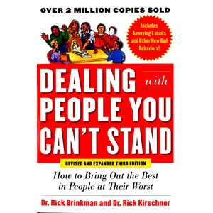 Dealing with People You Can't Stand: How to Bring Out the Best in People at Their Worst 3rd Edition